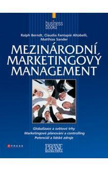 Ralph Berndt, Claudia Fantapié Altobelli, Matthias Sander: Mezinárodní marketingový management cena od 169 Kč