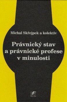 Michal Skřejpek: Právnický stav a právnické profese v minulosti cena od 232 Kč