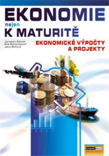 Jana Bellová, Kolektiv: Ekonomie nejen k maturitě - Ekonomické výpočty a projekty cena od 186 Kč