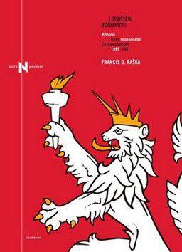 Francis D. Raška: Opuštění bojovníci - Rada svobodného Československa 1949-1960 cena od 293 Kč