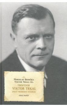 Miroslav Brdička, Viktor ml. Trkal: Profesor Viktor Trkal - Pouť moderní fyzikou cena od 155 Kč