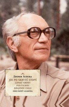 Zdenek Slouka: Jdi po skryté stopě - Lidské kroky politickou krajinou exilu cena od 388 Kč