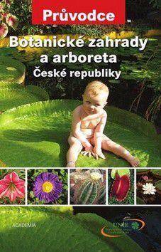 Petr Hanzelka: Botanické zahrady a arboreta České republiky cena od 0 Kč