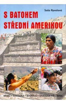 Saša Ryvolová: S batohem Střední Amerikou cena od 188 Kč