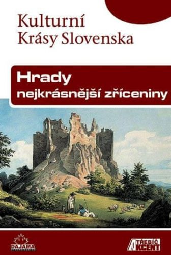 Kollár Daniel, Nešpor Jaroslav: Hrady, nejkrásnější zříceniny - Kulturní Krásy Slovenska cena od 128 Kč
