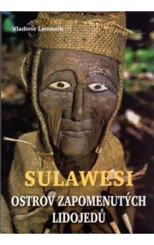 Vladimír Lemberk: Sulawesi - ostrov zapomenutých lidojedů cena od 205 Kč