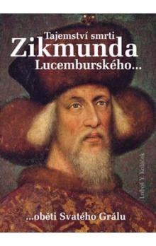 Luboš Y. Koláček: Tajemství smrti Zikmunda Lucemburského cena od 169 Kč