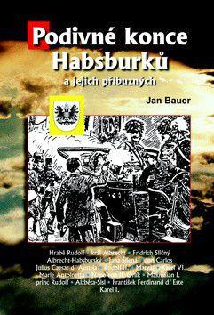 Jan Bauer: Podivné konce Habsburků a jejich příbuzných cena od 155 Kč