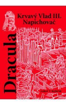 Luboš Y. Koláček: Dracula - Krvavý vlad III. Napichovač cena od 135 Kč