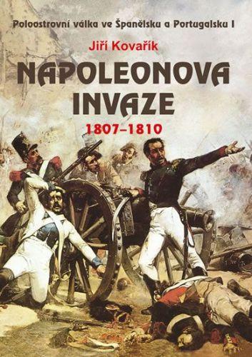 Jiří Kovařík: Napoleonova invaze 1807-1810 cena od 259 Kč