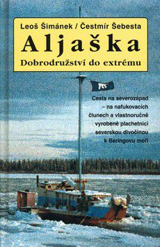 Leoš Šimánek, Čestmír Šebesta: Aljaška - Dobrodružství do extrému cena od 267 Kč