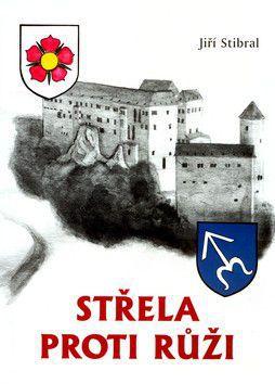 Jiří Stibral: Střela proti růži cena od 312 Kč