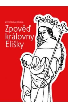 Veronika Zajíčková: Zpověď královny Elišky cena od 157 Kč