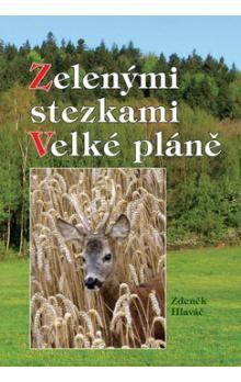 Zdeněk Hlaváč: Zelenými stezkami Velké pláně cena od 163 Kč