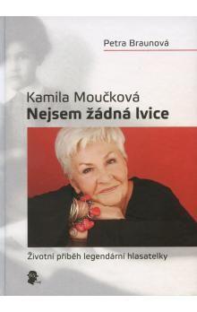 Petra Braunová, Kamila Moučková: Kamila Moučková - Nejsem žádná lvice cena od 79 Kč