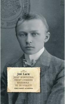 Jiří Lach: Josef Borovička - Osudy českého historik cena od 259 Kč