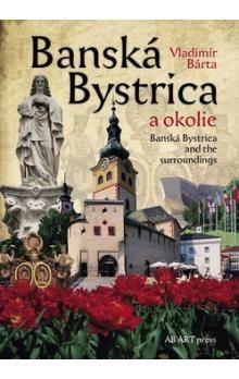 Vladimír Bárta: Banská Bystrica a okolie cena od 324 Kč