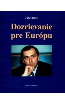 Ján Figeľ: Dozrievanie pre Európu cena od 277 Kč