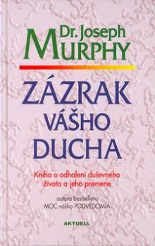 Joseph Murphy: Zázrak vášho ducha cena od 0 Kč