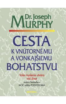 Joseph Murphy: Cesta k vnútornému a vonkajšiemu bohatstvu cena od 176 Kč