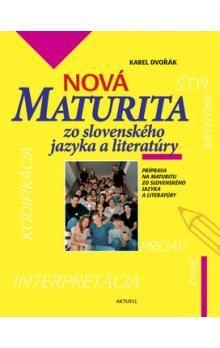 Karel Dvořák: Nová maturita zo slovenského jazyka a literatúry cena od 255 Kč