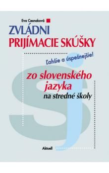 Eva Cesnaková: Zvládni prijímacie skúšky zo slovenského jazyka na stredné školy cena od 160 Kč