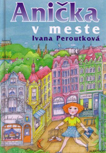 Ivana Peroutková: Anička v meste cena od 155 Kč