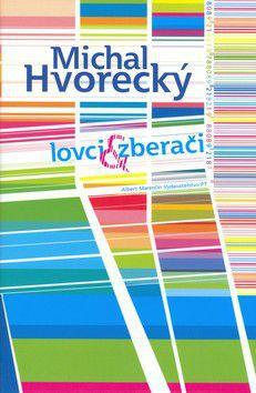 Michal Hvorecký: Lovci a zberači cena od 149 Kč