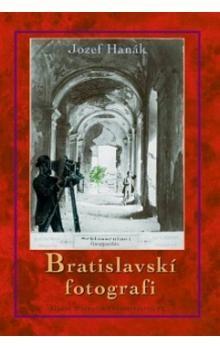 Jozef Hanák: Bratislavskí fotografi cena od 171 Kč