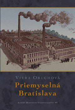 Viera Obuchová: Priemyselná Bratislava cena od 277 Kč