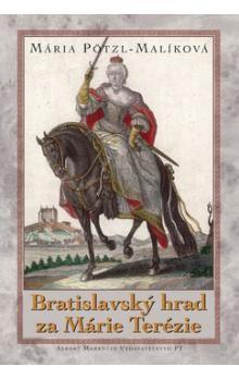 Mária Pötzl-Malíková: Bratislavský hrad za Márie Terézie cena od 190 Kč
