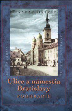 Tivadar Ortvay: Ulice a námestia Bratislavy Podhradie cena od 159 Kč