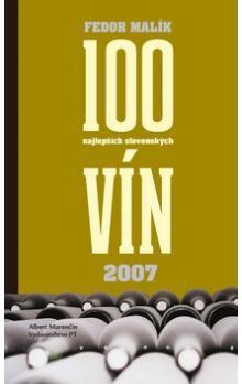Fedor Malík: 100 najlepších slovenských vín 2007 cena od 159 Kč
