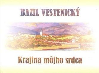 Bazil Vestenický: Krajina môjho srdca - Bazil Vestenický cena od 136 Kč