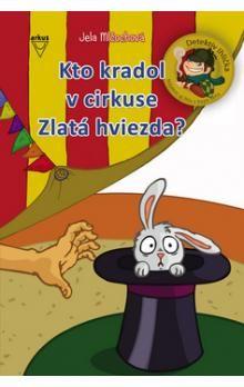 Jela Mlčochová: Kto kradol v cirkuse Zlatá hviezda? - Detektív Ihlička cena od 156 Kč