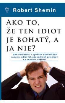 Robert Shemin: Ako to, že ten idiot je bohatý, a ja nie? cena od 203 Kč