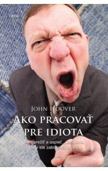 John Hoover: Ako pracovať pre idiota cena od 155 Kč