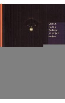 Chaim Potok: Polnoc starých mužov cena od 185 Kč