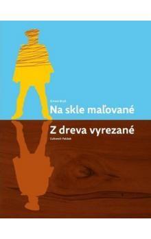 Ernest Bryll, Ľubomír Feldek: Na skle maľované Z dreva vyrezané cena od 125 Kč