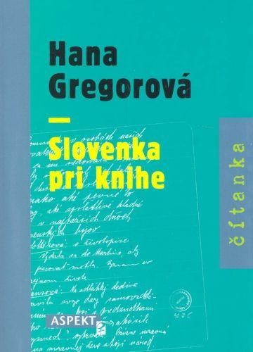 Hana Gregorová: Slovenka pri knihe cena od 164 Kč