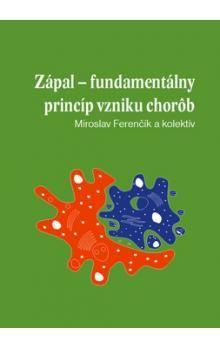 Zápal - fundamentálny princíp vzniku chorôb - Kolektív autorov cena od 391 Kč