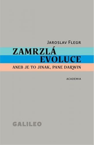 Jaroslav Flegr: Zamrzlá evoluce aneb je to jinak, pane Darwin cena od 242 Kč