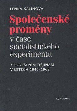Lenka Kalinová: Společenské proměny v čase socialistického experimentu cena od 219 Kč
