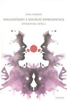 Ivana Marková: Dialogičnost a sociální reprezentace cena od 204 Kč