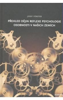Josef Förster: Přehled dějin reflexe psychologie osobnosti v našich zemích cena od 168 Kč