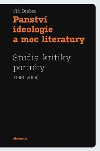 Jiří Brabec: Panství ideologie a moc literatury - Studie, kritiky, portréty (1991-2008) cena od 159 Kč