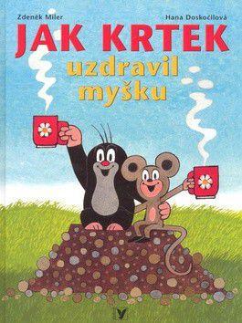 Hana Doskočilová, Zdeněk Miler: Jak Krtek uzdravil myšku cena od 195 Kč