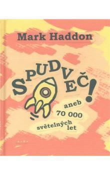 Mark Haddon: Spudveč! aneb 70 000 světelných let cena od 181 Kč