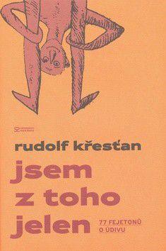 Rudolf Křesťan, Magdalena Křesťanová: Jsem z toho jelen - 77 fejetonů o údivu cena od 176 Kč