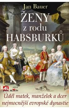 Jan Bauer: Ženy z rodu Habsburků cena od 174 Kč